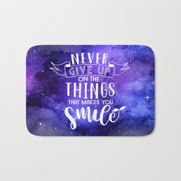 Never Give Up On The Things That Make You Smile Bath Mat