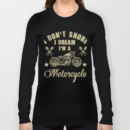 I Don't Snore I Dream I'm A Motorcycle T-Shirt Funny Gift Long Sleeve T-shirt