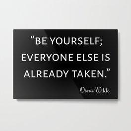 Be Youself; Everyone Else Is Already Taken I Metal Print