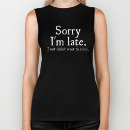 Mens Sorry Im Late I Just Didnt Want To Come Funny Joke Offensive birthday offensive Biker Tank