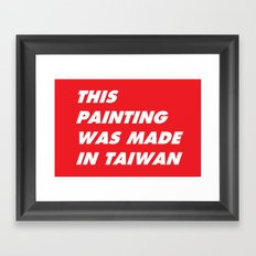 This Painting Was Made in Taiwan Framed Art Print