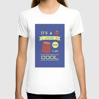 fez T-shirts featuring I Wear A Fez Now by Posters 4 Progress