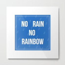 No Rain No Rainbow Metal Print