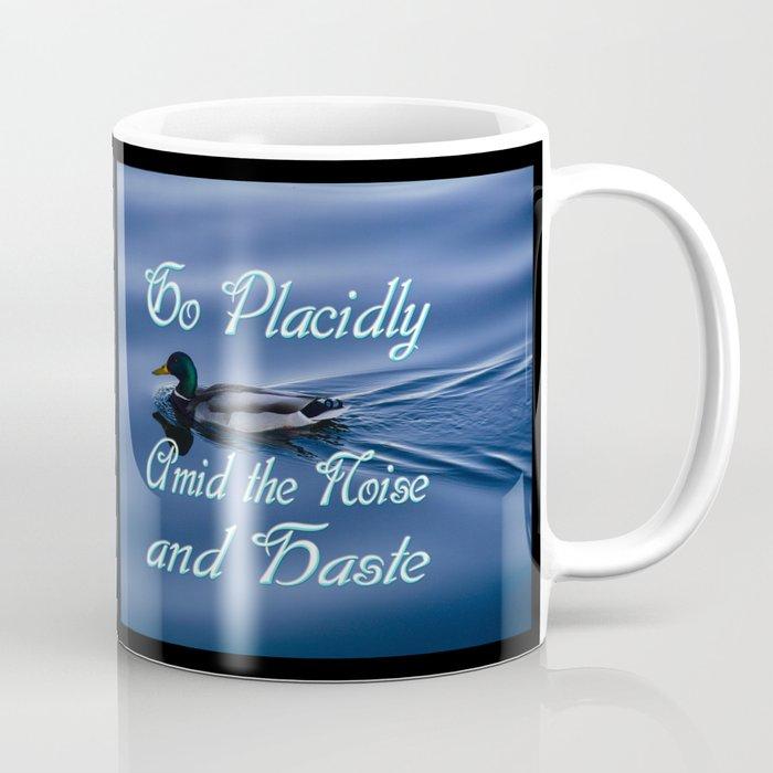 Go Placidly Amid the Noise and Haste-Duck Coffee Mug