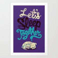 Let's Sleep Together Art Print