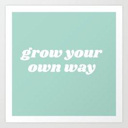 grow your own way Art Print