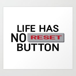 Life Has No Reset Button Art Print