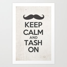 Keep Calm and Tash On Art Print