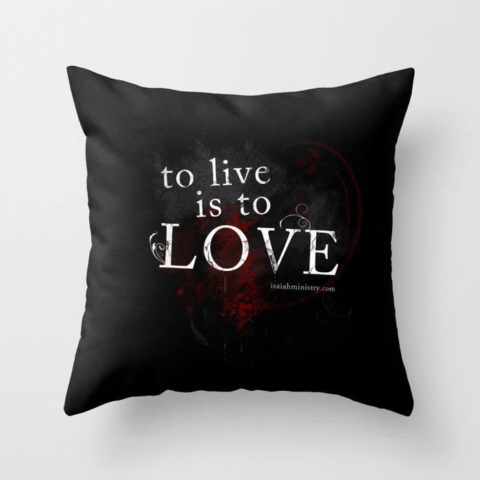 To Live is to Love Throw Pillow