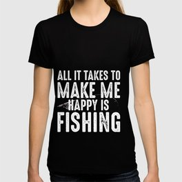 ALL IT TAKES TO MAKE ME T-shirt