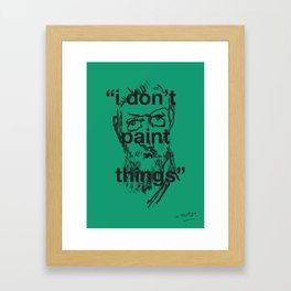 I Don't Paint Things Framed Art Print