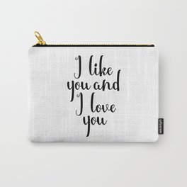 I Like You And I Love You, Valentines, Valentines Sign, Love Prints, Gift for Boyfriend Girlfriend Carry-All Pouch