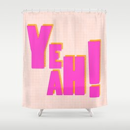 YEAH! Shower Curtain