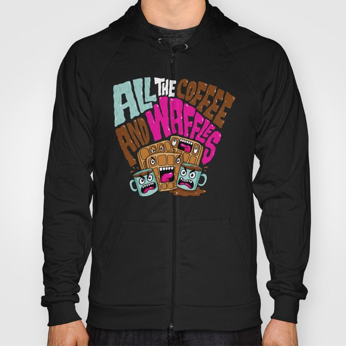 ALL THE COFFEE AND WAFFLES Hoody