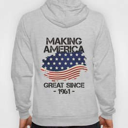 Making America Great Since 1961 USA Proud Birthday Gift Hoody