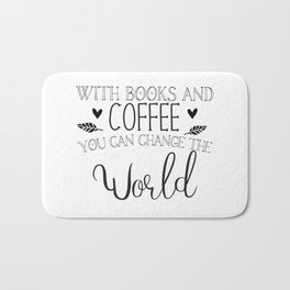 With books and coffee you can change the world Bath Mat