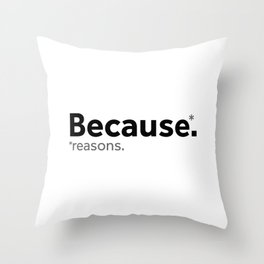 Because reasons. Throw Pillow