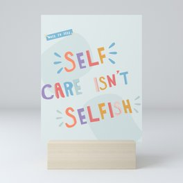 Note To Self: Self Care Isn't Selfish Mini Art Print