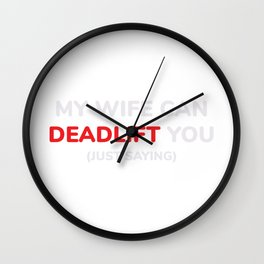 Funny Dead Lift Gym Shirt My wife can deadlift you Wall Clock