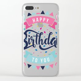Happy birthday to you Clear iPhone Case