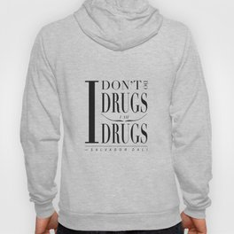 """Salvador Dali Quote - """"I don't do drugs. I am drugs."""" Hoody"""