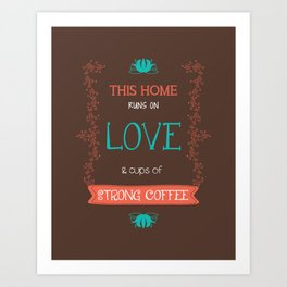 This Home Runs On Love & Cups of Strong Coffee Art Print