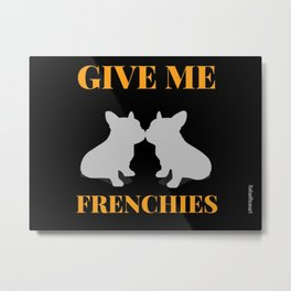 Give Me Frenchies Metal Print