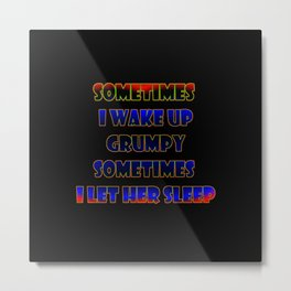 """""""Let Grumpy Sleep"""" Funny Expression in Bold Color Metal Print"""