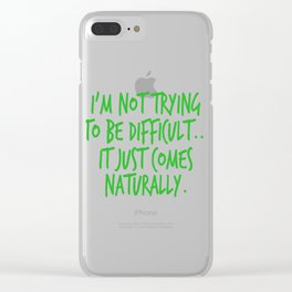 """A Nice Quote Tee For You """"I'm Not Trying To Be Difficult.. It Just Come Naturally"""" T-shirt Design Clear iPhone Case"""