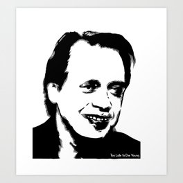 Too Late to Buscemi Art Print