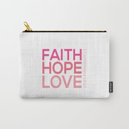 Faith Hope love,Christian,Bible Quote 1 Corinthians13:13 Carry-All Pouch