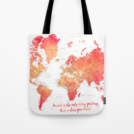 Travel is the only thing you buy that makes you richer world map Tote Bag