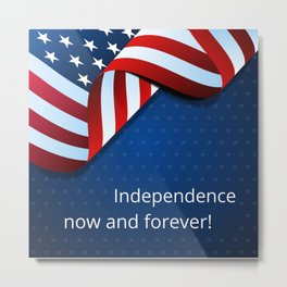 Independence now and forever!  Metal Print