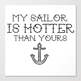 My sailor is hotter than you  Canvas Print