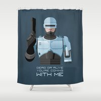 robocop Shower Curtains featuring Dead or alive, you're coming with me (RoboCop) by DWatson