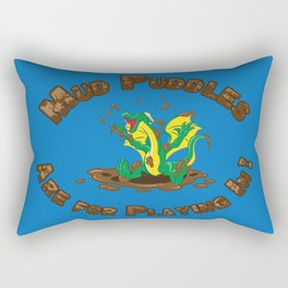 Mud Puddle Are for Playing In! Rectangular Pillow