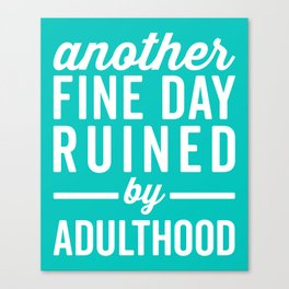 Fine Day Ruined Adulthood Funny Quote Canvas Print