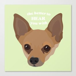 The Better to Hear You With - Chihuahua Ears Canvas Print