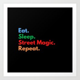 Eat. Sleep. Street Magic. Repeat. Art Print