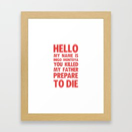 HELLO MY NAME IS INIGO MONTOYA YOU KILLED MY FATHER PREPARE TO DIE Framed Art Print