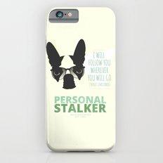 Boston Terrier: Personal Stalker. iPhone 6s Slim Case