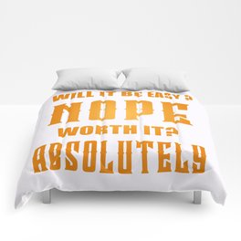 Will It Be Easy? Nope Worth It? Absolutely Inspirational Motivational Quote Design Comforters