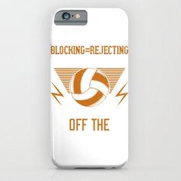 Blocking=rejecting the ball so hard it knocks grandma off the bleachers iPhone Case