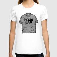 dad T-shirts featuring Team Dad by Josh LaFayette
