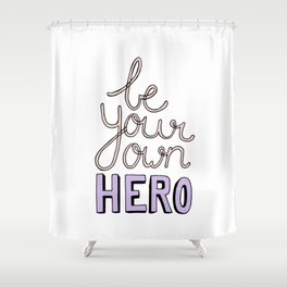 Be Your Own Hero Lettering Shower Curtain