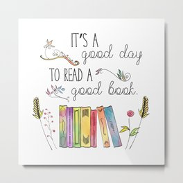 It's a Good Day to Read a Good Book Metal Print