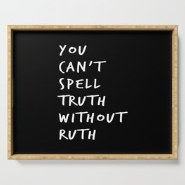 You Can't Spell Truth Without Ruth. Serving Tray