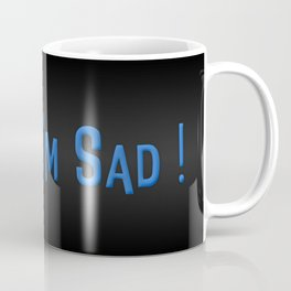 I am Sad Coffee Mug