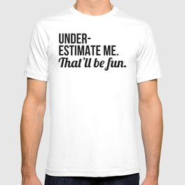 Underestimate Me That'll Be Fun T-shirt