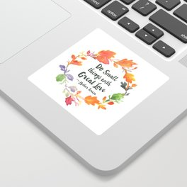 Do Small Things with Great Love / Watercolor Quote Sticker